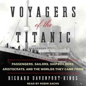 Voyagers of  the Titanic  Richard Davenport-Hines