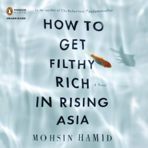 Filthy Rich In Rising Asia by Mohsin Hamid
