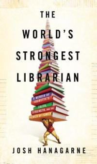 Worlds Strongest Librarian by Josh Hanagarne