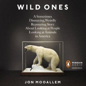 The Wild Ones by Jon Mooallem