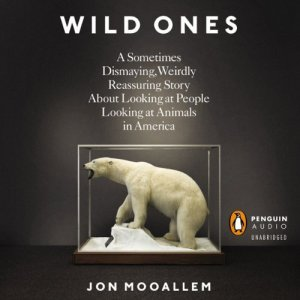 The Wild Ones by Jon Mooallem
