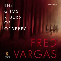 Ghost Riders of Ordebec by Fred Vargas