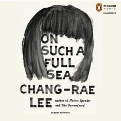 On Such a Full Sea Chang-rae Lee