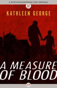 Measure of Blood by Kathleen George