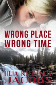 Wrong Place, Wrong Time by Tilia Klebenov Jacobs
